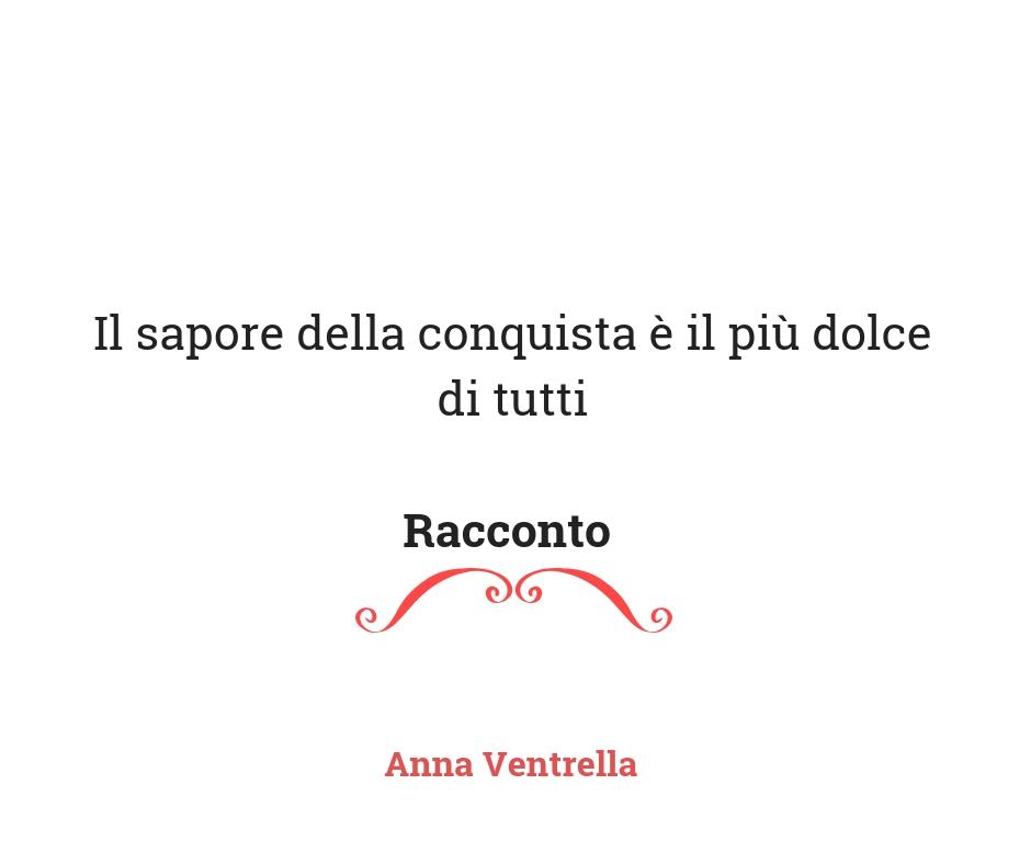 Un racconto di conquista - Anna Ventrella